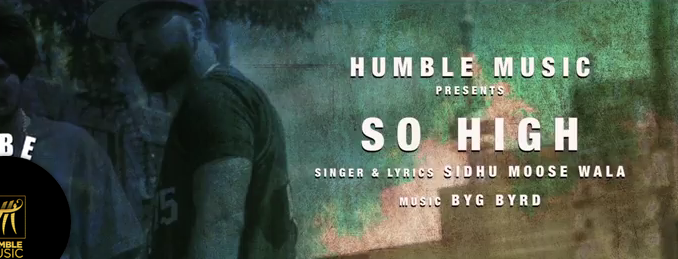Humble Music Presents it's first music Video, So High by Siddu Moosewala